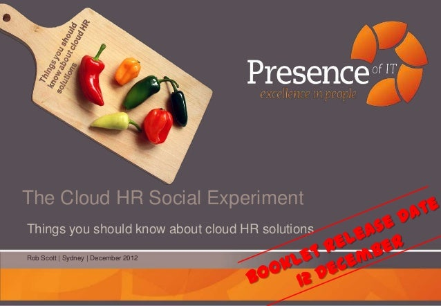 The Cloud HR Social ExperimentThings you should know about cloud HR solutionsRob Scott | Sydney | December 2012