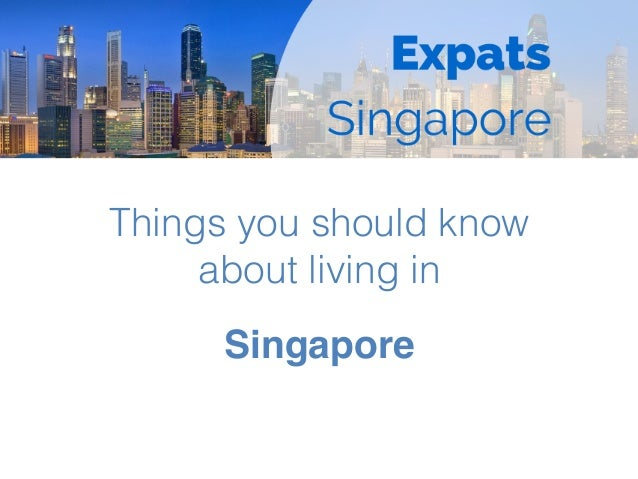 Things you should know about living in! Singapore!