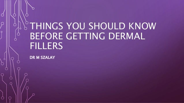 THINGS YOU SHOULD KNOW BEFORE GETTING DERMAL FILLERS DR M SZALAY