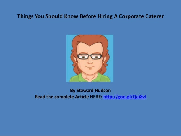 Things You Should Know Before Hiring A Corporate Caterer  By Steward Hudson Read the complete Article HERE: http://goo.gl/...