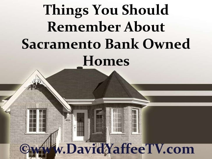 Things You Should Remember About Sacramento Bank Owned Homes<br />©www.DavidYaffeeTV.com<br />