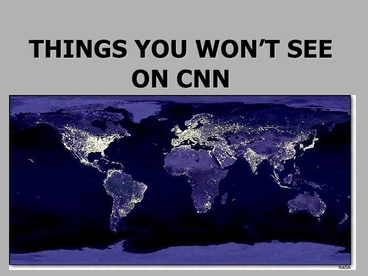 THINGS YOU WON'T SEE ON CNN