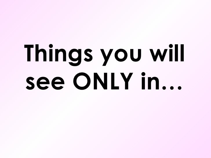 Things you will see ONLY in…