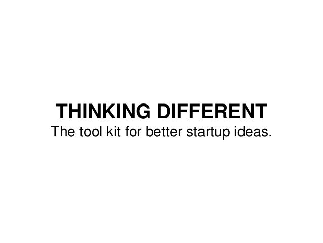 Think Different: The toolkit for better startup ideas. Slide 2