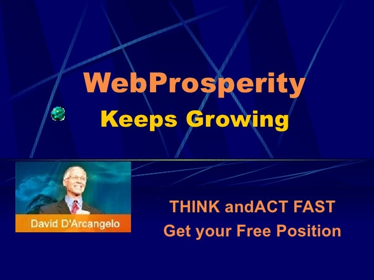WebProsperity Keeps Growing       THINK andACT FAST     Get your Free Position