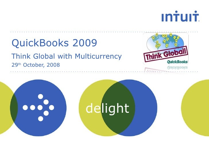 QuickBooks 2009 Think Global with Multicurrency 29 th  October, 2008