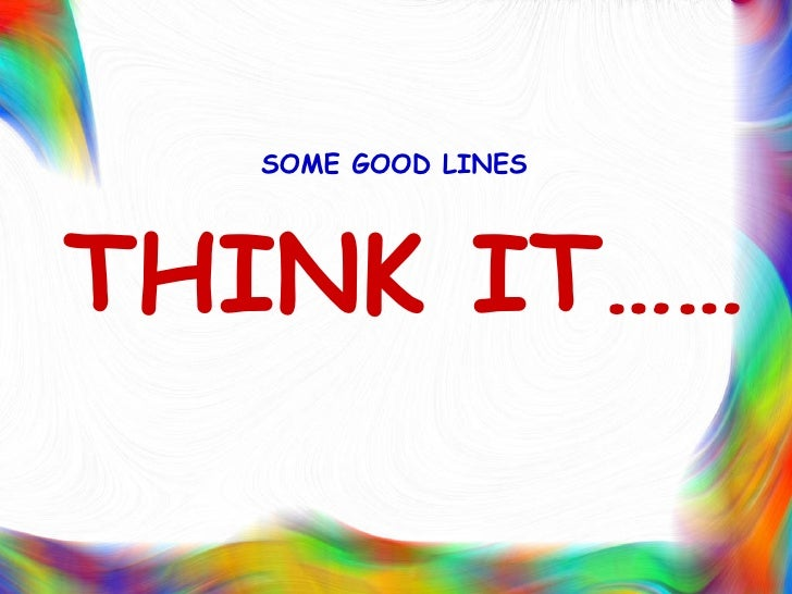 THINK IT……   SOME GOOD LINES