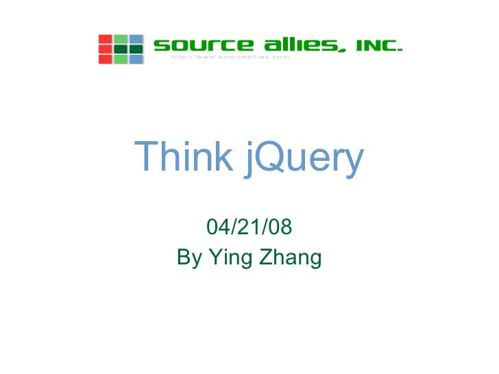 Think jQuery 06/02/09 By Ying Zhang
