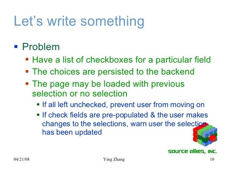 Let's write something <ul><li>Problem </li></ul><ul><ul><li>Have a list of checkboxes for a particular field </li></ul></u...