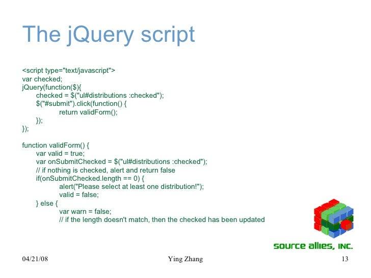 The jQuery script <ul><li><script type=&quot;text/javascript&quot;> </li></ul><ul><li>var checked; </li></ul><ul><li>jQuer...