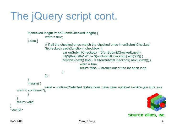 The jQuery script cont. <ul><li>if(checked.length != onSubmitChecked.length) { </li></ul><ul><li>warn = true; </li></ul><u...
