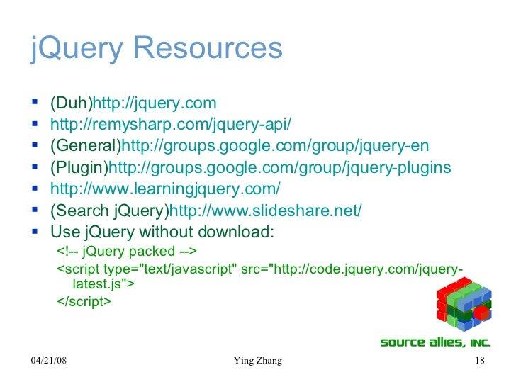 jQuery Resources <ul><li>(Duh) http://jquery.com </li></ul><ul><li>http://remysharp.com/jquery-api / </li></ul><ul><li>(Ge...