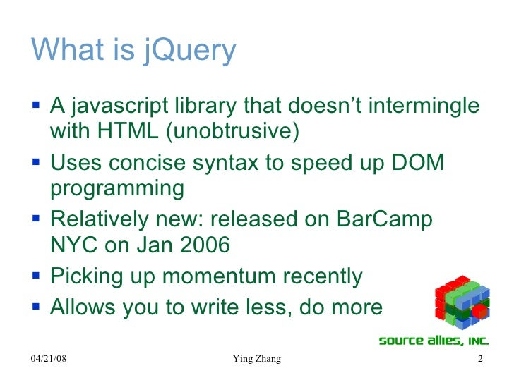 What is jQuery <ul><li>A javascript library that doesn't intermingle with HTML (unobtrusive) </li></ul><ul><li>Uses concis...