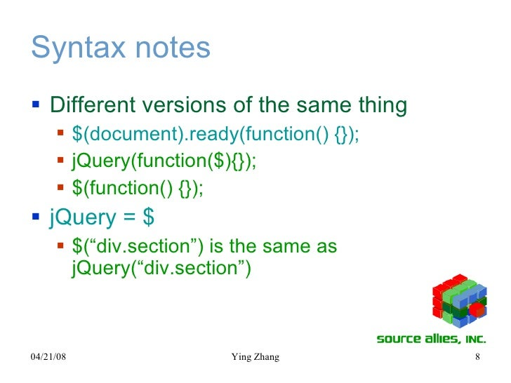 Syntax notes <ul><li>Different versions of the same thing </li></ul><ul><ul><li>$(document).ready(function() {}); </li></u...