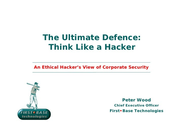 The Ultimate Defence:    Think Like a HackerAn Ethical Hacker's View of Corporate Security                                ...