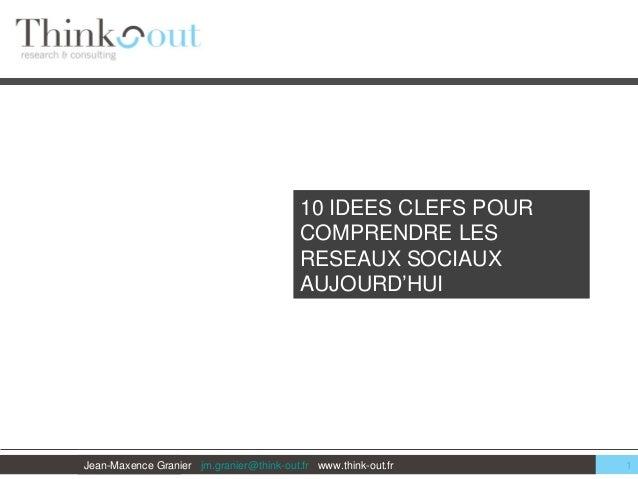 Jean-Maxence Granier jm.granier@think-out.fr www.think-out.fr 10 IDEES CLEFS POUR COMPRENDRE LES RESEAUX SOCIAUX AUJOURD'H...