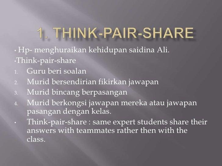 • Hp- menghuraikan kehidupan saidina Ali.•Think-pair-share1. Guru beri soalan2. Murid bersendirian fikirkan jawapan3. Muri...