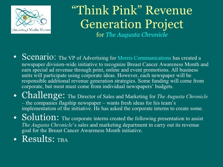 """"""" Think Pink"""" Revenue Generation Project for  The Augusta Chronicle <ul><li>Scenario:   The VP of Advertising for  Morris ..."""