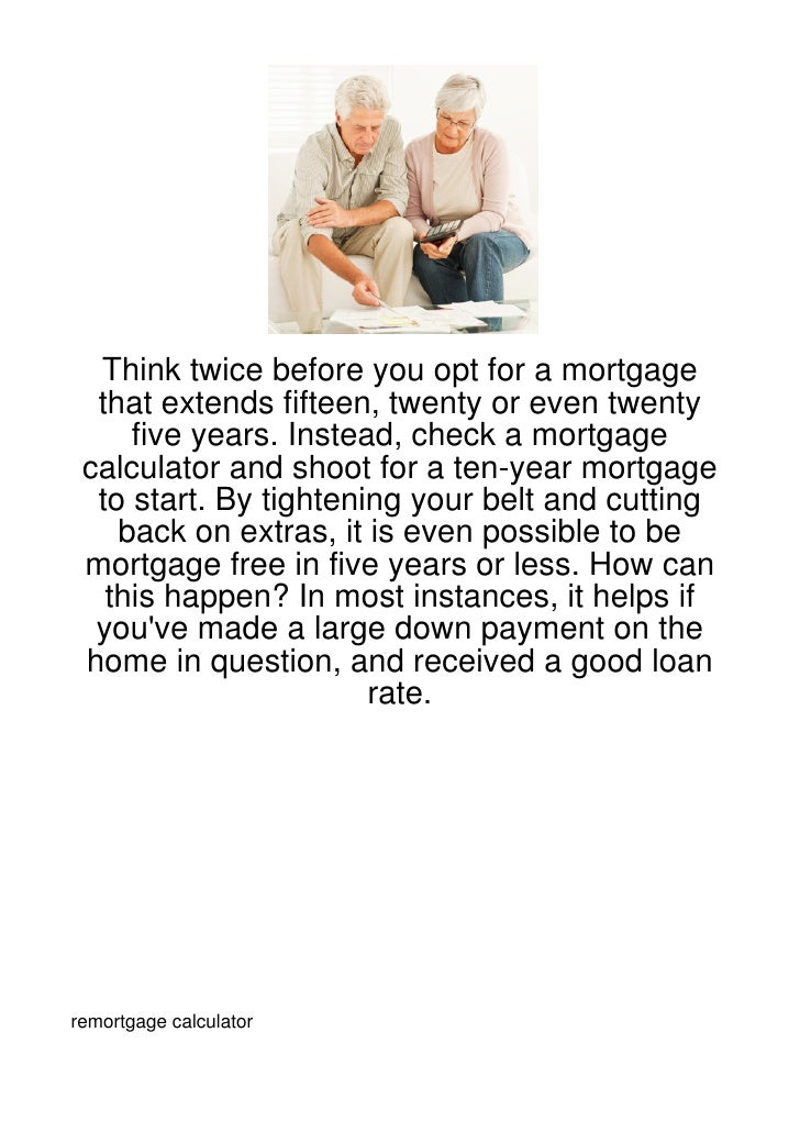 Think twice before you opt for a mortgage  that extends fifteen, twenty or even twenty     five years. Instead, check a mo...