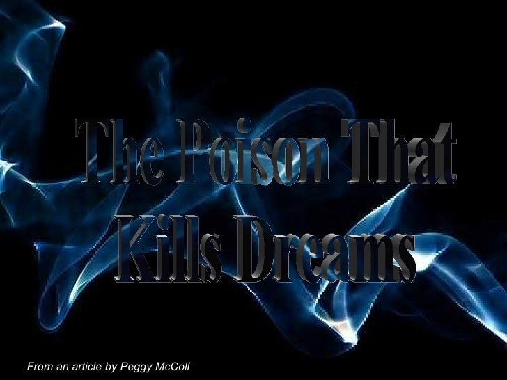 ♫  Turn on your speakers! CLICK TO ADVANCE SLIDES From an article by Peggy McColl   The Poison That  Kills Dreams