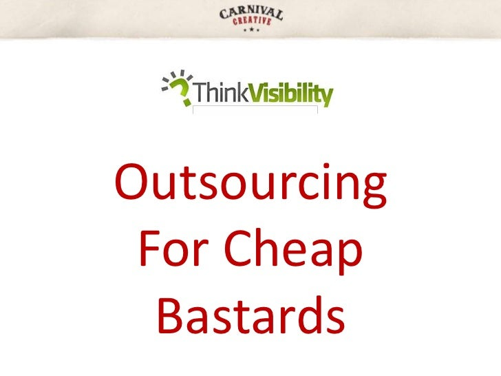 Outsourcing For Cheap  Bastards