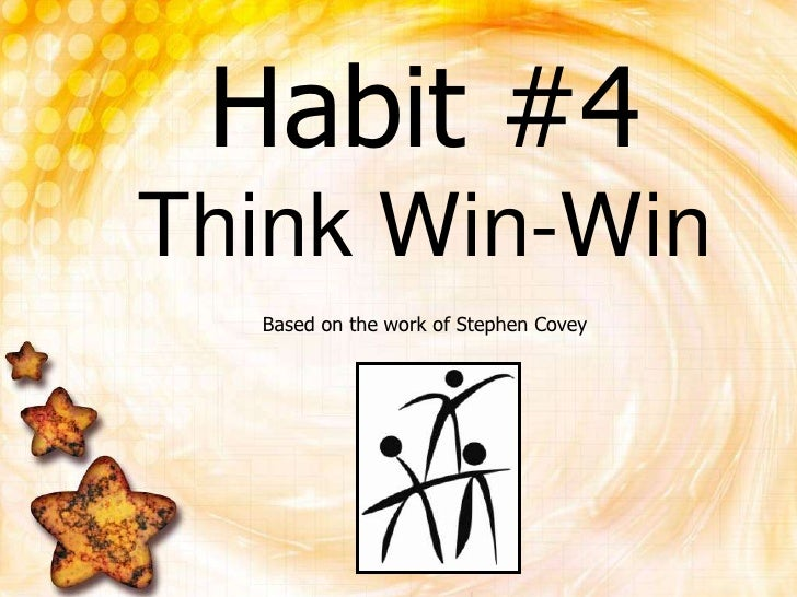 Habit #4Think Win-Win<br />Based on the work of Stephen Covey<br />