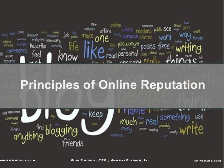 Principles of Online Reputationarm e ntd ie trich .co m   G ini D ie trich , C EO , Arm e nt D ie trich, Inc.   sp insu ck...