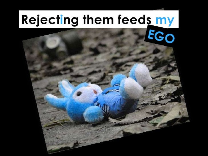 Reject i ng them feeds  my EGO