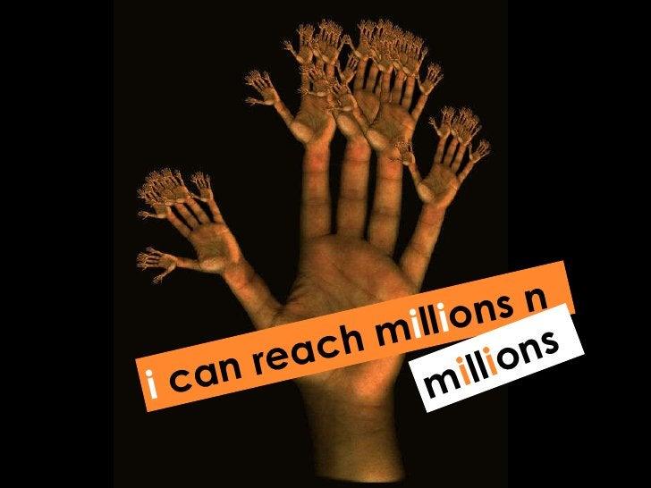 i  can reach m i ll i ons n m i ll i ons