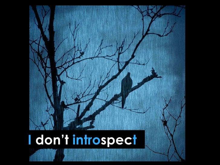 I  don't   intro spec t