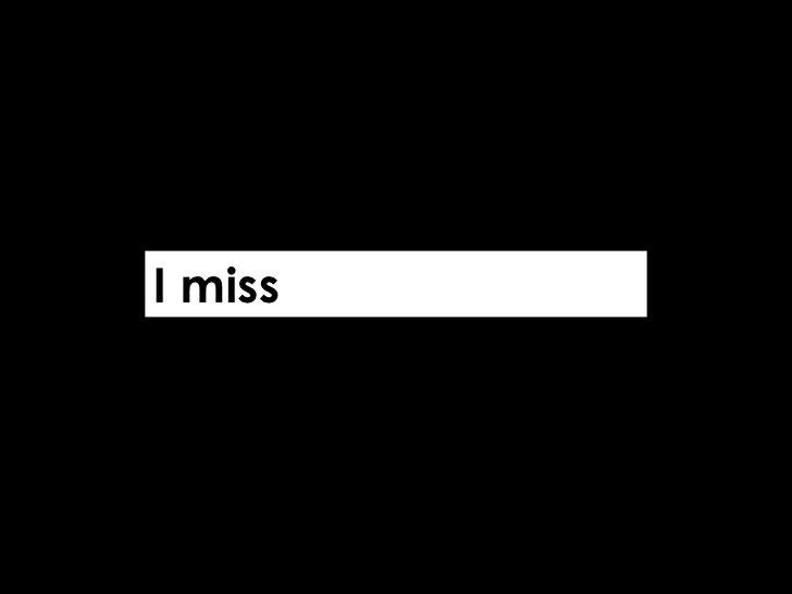 I miss