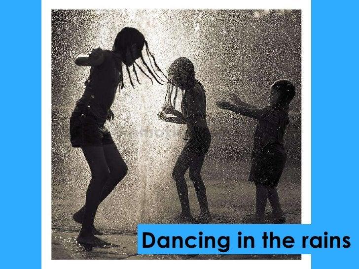 Dancing in the rains