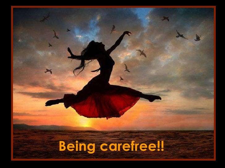 Being carefree!!