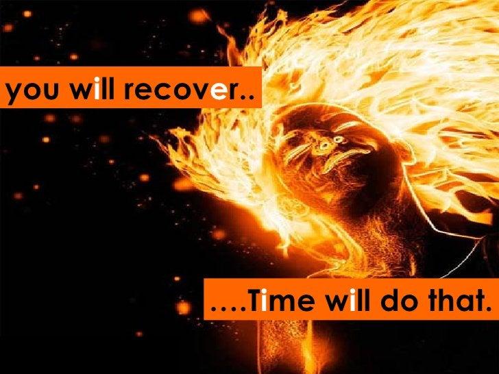 <ul><li>I will recover  </li></ul>you w i ll recov e r.. … .T i me w i ll do that.
