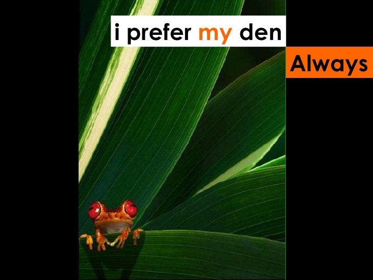 i prefer  my  den Always