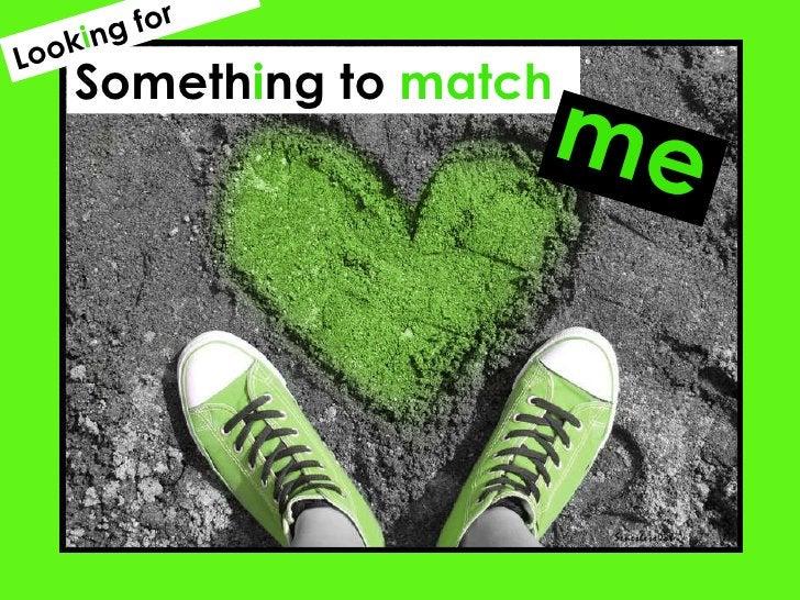 Someth i ng to  match me Look i ng for
