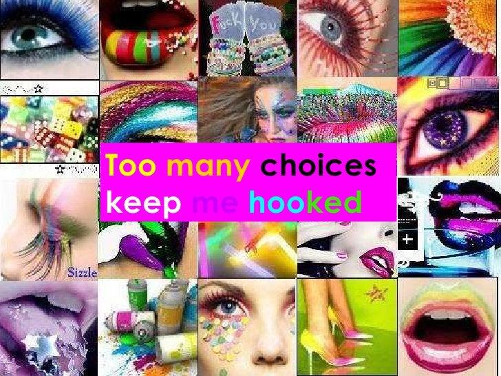 Too  many  choices  keep   me   hoo ked