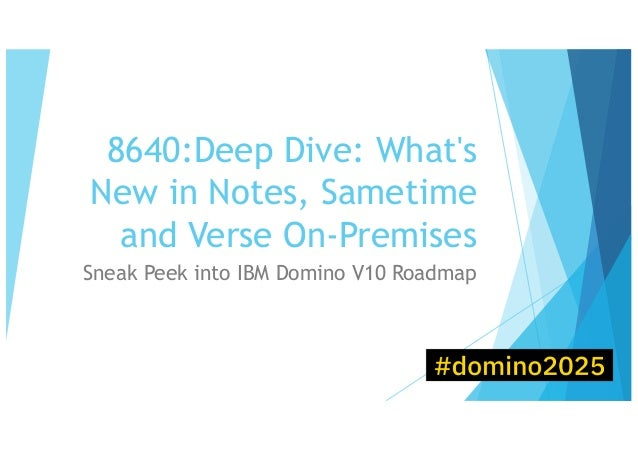 8640:Deep Dive: What's New in Notes, Sametime and Verse On-Premises Sneak Peek into IBM Domino V10 Roadmap