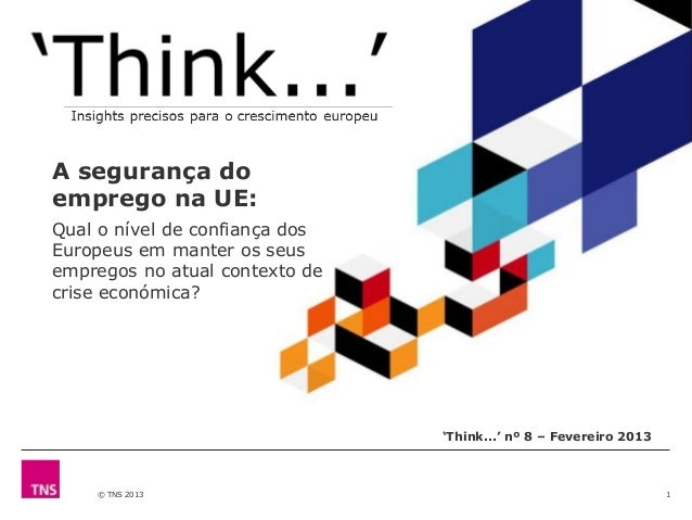 © TNS 2013 1 'Think...' nº 8 – Fevereiro 2013 Insights for European Growth A segurança do emprego na UE: Qual o nível de c...
