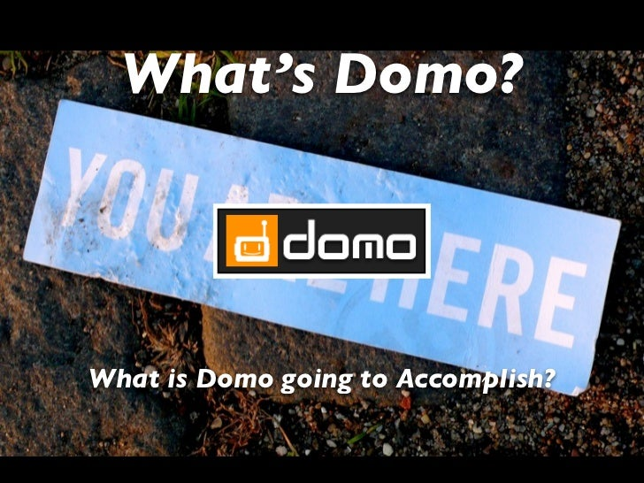 What's Domo?What is Domo going to Accomplish?