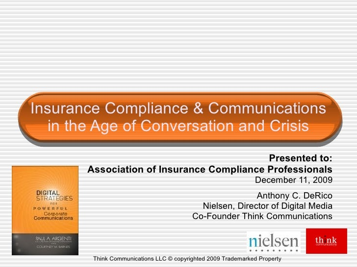 Insurance Compliance & Communications in the Age of Conversation and Crisis Presented to: Association of Insurance Complia...