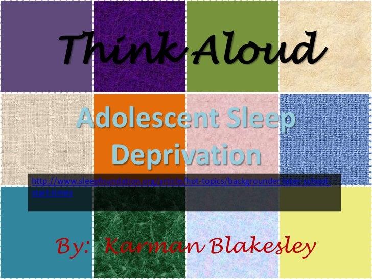 Think Aloud           Adolescent Sleep             Deprivationhttp://www.sleepfoundation.org/article/hot-topics/background...