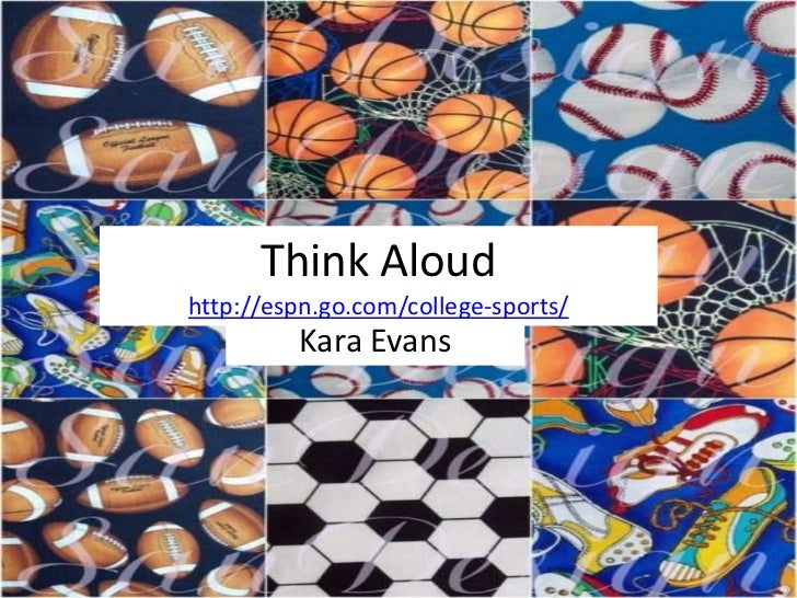 Think Aloudhttp://espn.go.com/college-sports/         Kara Evans