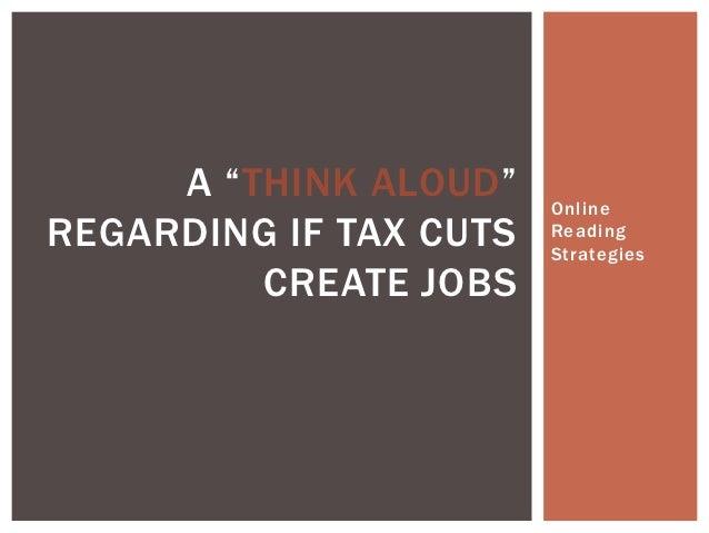"A ""THINK ALOUD""    OnlineREGARDING IF TAX CUTS   Reading                        Strategies         CREATE JOBS"