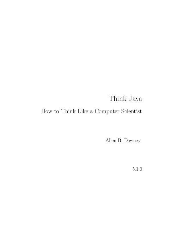 Think JavaHow to Think Like a Computer Scientist                        Allen B. Downey                                   ...