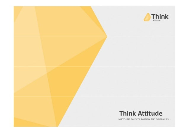 Think Attitude MATCHING TALENTS, PASSION AND COMPANIES