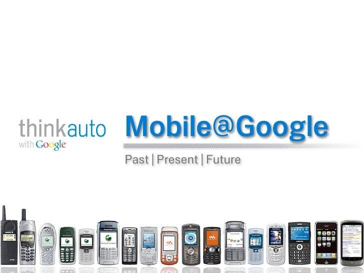 Mobile@Google Past   Present   Future