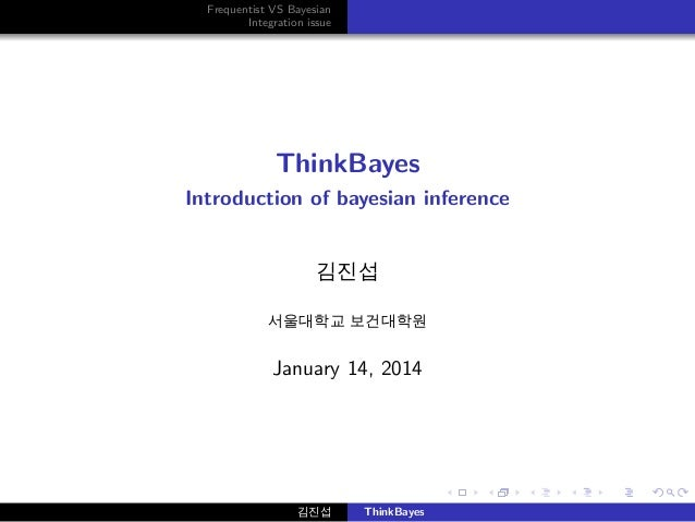 Frequentist VS Bayesian Integration issue  ThinkBayes Introduction of bayesian inference  김진섭 서울대학교 보건대학원  January 14, 201...
