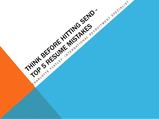 Think Before Hitting Send- Top 5 Resume Mistakes