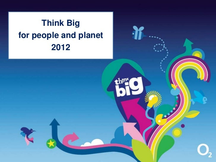 Think Bigfor people and planet        2012